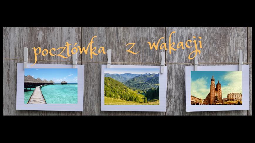 Obrazek prezentuje pocztówki z wakacji